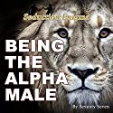 Being the Alpha Male: The Psychology of Seduction Audiobook by Seventy Seven Narrated by Seventy Seven