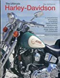 The Ultimate Harley-Davidson: A Comprehensive Encyclopedia of America's Dream Machine: Developments, Specifications and Design History with 570 Photographs