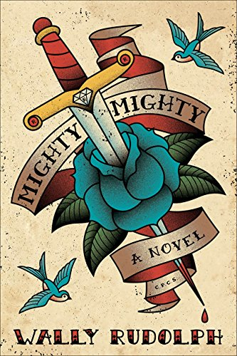 Mighty, Mighty: A Novel, by Wally Rudolph