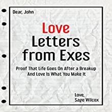 Love Letters from Exes: Proof That Life Goes On after a Breakup & Love Is What You Make It Audiobook by Sage Wilcox Narrated by Brittni Pope