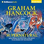 Supernatural: Meetings with the Ancient Teachers of Mankind | Graham Hancock