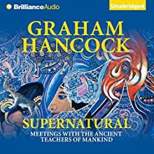 Supernatural: Meetings with the Ancient Teachers of Mankind (       UNABRIDGED) by Graham Hancock Narrated by Christopher Lane