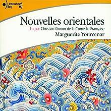 Nouvelles orientales   Livre audio Auteur(s) : Marguerite Yourcenar Narrateur(s) : Christian Gonon