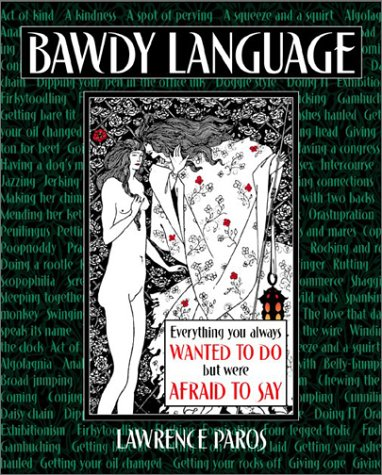 Bawdy Language: Everything You Always Wanted To Do But Were Afraid To Say