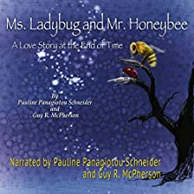 Ms. Ladybug and Mr. Honeybee: A Love Story at the End of Time Audiobook by Pauline Panagiotou-Schneider, Guy R. McPherson Narrated by Pauline Panagiotou-Schneider, Guy R. McPherson