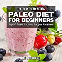 Paleo Diet For Beginners: Top 50 Paleo Smoothie Recipes Revealed: The Blokehead Success Series Audiobook by  The Blokehead Narrated by Timothy McKean