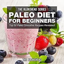 Paleo Diet For Beginners: Top 50 Paleo Smoothie Recipes Revealed: The Blokehead Success Series (       UNABRIDGED) by The Blokehead Narrated by Timothy McKean