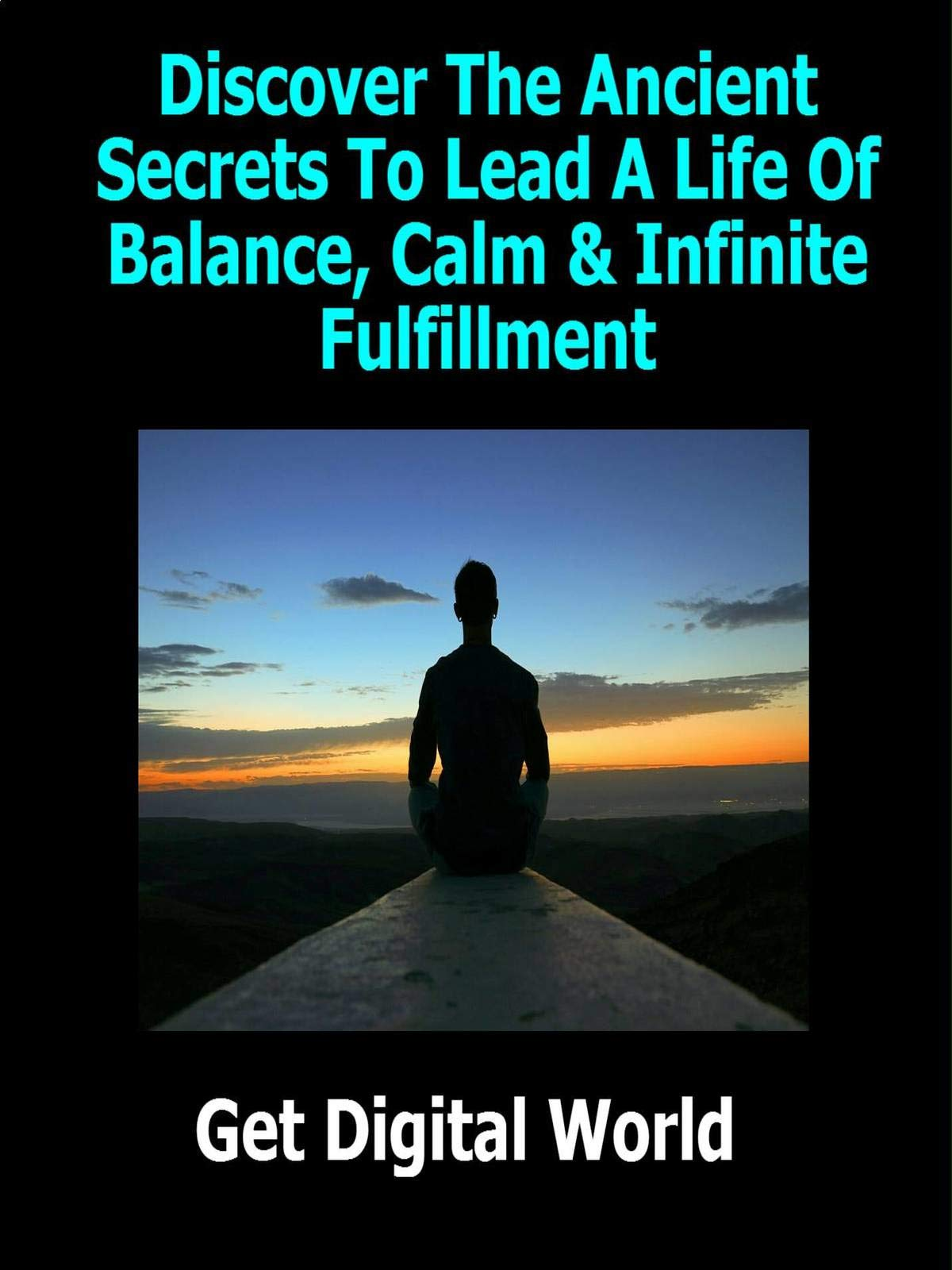 Discover The Ancient Secrets To Lead A Life Of Balance, Calm & Infinite Fulfillment