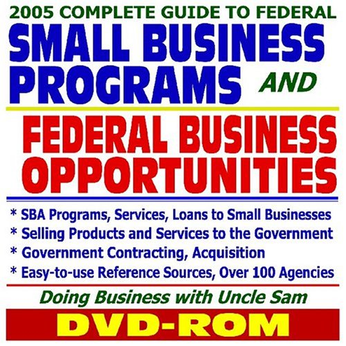 2005 Complete Guide to Federal Small Business Programs and Federal Business Opportunities: SBA Programs, Services, Loans to Small Businesses, Selling ... Kit--Doing Business with Uncle Sam (DVD-ROM)
