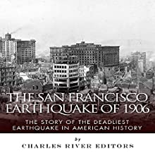The San Francisco Earthquake of 1906: The Story of the Deadliest Earthquake in American History (       UNABRIDGED) by Charles River Editors Narrated by Kat Marlowe