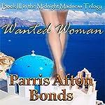 Wanted Woman: Midsummer Madness, Book 3 | Parris Afton Bonds
