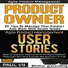 Agile Product Management Box Set: Product Owner 27 Tips & User Stories 21 Tips Hörbuch von  Paul VII Gesprochen von: Randal Schaffer