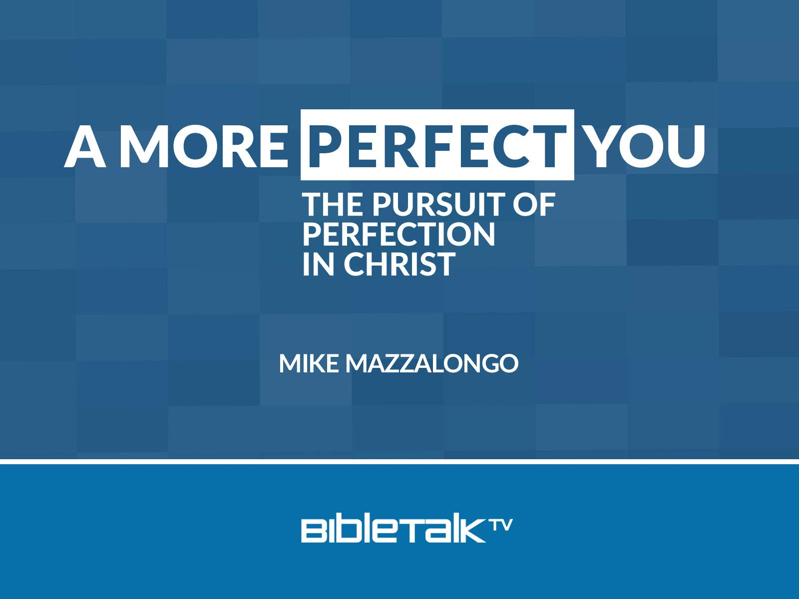 A More Perfect You: The Pursuit of Perfection in Christ - Season 1