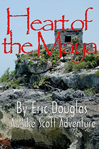 Heart of the Maya: Volume 5 (A Mike Scott Adventure)