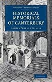img - for Historical Memorials of Canterbury: The Landing of Augustine; The Murder of Becket; Edward the Black Prince; Becket's Shrine (Cambridge Library Collection - Medieval History) book / textbook / text book