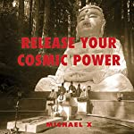 Release Your Cosmic Power | Michael X