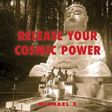Release Your Cosmic Power Audiobook by Michael X Narrated by Steve White