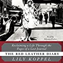 The Red Leather Diary: Reclaiming a Life Through the Pages of a Lost Journal (       UNABRIDGED) by Lily Koppel Narrated by Johanna Parker