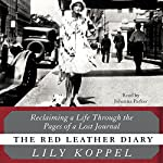 The Red Leather Diary: Reclaiming a Life Through the Pages of a Lost Journal | Lily Koppel