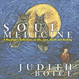 Soul Medicine: A Physician's Reflections on Life, Love, Death and Healing