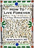 How To Live Forever (A Very Fictional Guide)