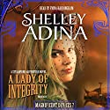 A Lady of Integrity: The Magnificent Devices Series, Book 7 Audiobook by Shelley Adina Narrated by Fiona Hardingham