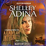 A Lady of Integrity: The Magnificent Devices Series, Book 7 | Shelley Adina