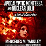 Apocalyptic Montessa and Nuclear Lulu: A Tale of Atomic Love | Mercedes M. Yardley