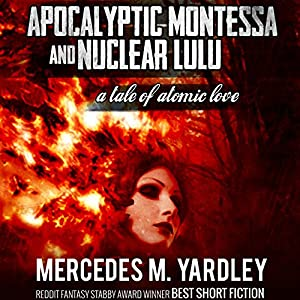Apocalyptic Montessa and Nuclear Lulu: A Tale of Atomic Love Audiobook