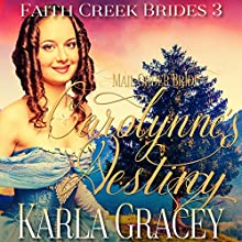 Carolynne's Destiny: Faith Creek Brides, Book 3 Audiobook by Karla Gracey Narrated by Alan Taylor