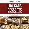 Low Carb Desserts: Mit süssen Desserts, (fast) ohne Kohlenhydrate, zum Abnehmerfolg Hörbuch von  Low Carb Guides Gesprochen von: Christoph Ohm
