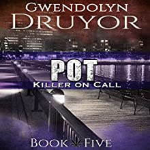 Pot: Killer on Call, Book 5 Audiobook by Gwendolyn Druyor Narrated by Gwendolyn Druyor