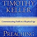 Preaching: Communicating Faith in an Age of Skepticism Audiobook by Timothy Keller Narrated by Sean Pratt