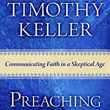 Preaching: Communicating Faith in an Age of Skepticism (       UNABRIDGED) by Timothy Keller Narrated by Sean Pratt