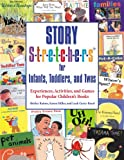 Story S-t-r-e-t-c-h-e-r-s® for Infants, Toddlers, and Twos: Experiences, Activities, and Games for Popular Childrens Books