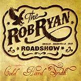 Cold Hard Truth Rob Roadshow Ryan