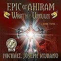 Wrath of the Urkuun: Epic of Ahiram, Book 2 Audiobook by Michael Joseph Murano Narrated by Richard Evert