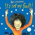 It's Not My Fault! | Bel Mooney
