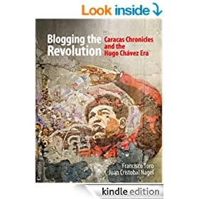 Blogging the Revolution: Caracas Chronicles and the Hugo Ch�vez Era