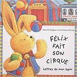 Félix fait son cirque. Lettres de mon lapin