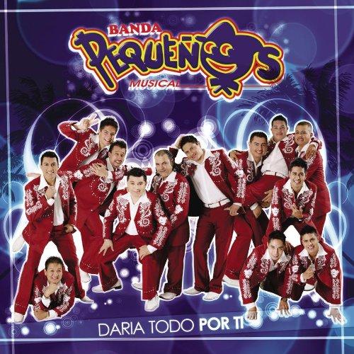 Banda Pequenos Musical - Daria Todo Por Ti - Amazon.com Music