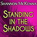 Standing in the Shadows: McClouds & Friends Series, Book 2 (       UNABRIDGED) by Shannon McKenna Narrated by Nelson Hobbs