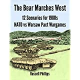 The Bear Marches West: 12 Scenarios for 1980s NATO vs Warsaw Pact Wargamesby Russell Phillips