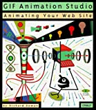 GIF Animation Studio: Animating Your Web Site (Web studio series)