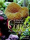 A Practical Guide to Corals for the Reef Aquarium