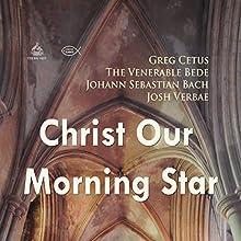 Christ Our Morning Star Discours Auteur(s) : Johann Sebastian Bach,  The Venerable Bede, Greg Cetus Narrateur(s) : Josh Verbae