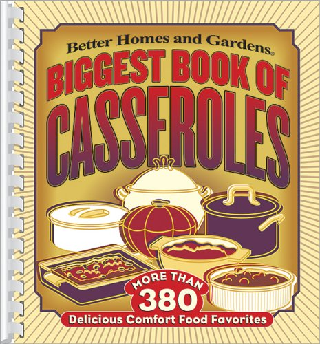 Better Homes and Gardens Biggest Book of Casseroles (Better Homes & Gardens)