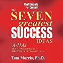 The Seven Greatest Success Ideas: 'A-HAs' That Are Guaranteed to Take Your Life to the Next Level Speech by Tom Morris Narrated by Thomas Morris
