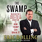 The Swamp: Washington's Murky Pool of Corruption and Cronyism - and How Trump Can Drain It | Eric Bolling
