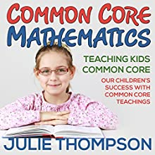 Common Core Mathematics: Teaching Kids Common Core: Our Children's Success with Common Core Teachings (       UNABRIDGED) by Julie Thompson Narrated by K.C. Cowan